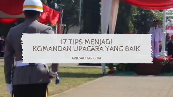 17 Tips Menjadi Komandan Upacara yang Baik