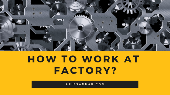 HOW TO WORK AT FACTORY_