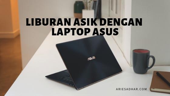 liburan asik dengan laptop asus